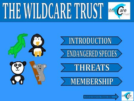 Click to return to 'Home' Slide. The WildCare Trust was set up in 2005 with the aim of saving endangered animals from extinction. It is a charity which.