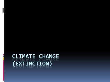 Extinction/solution  We cant really help animals from going extinct because of climate change.  If we lose coal, oil and gas we can stop the ice from.