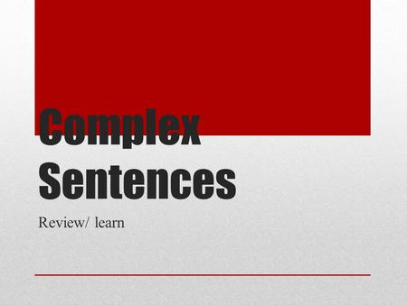 Complex Sentences Review/ learn. Subordinating Conjunction What kind of CONJUNCTION is used in a complex sentence?