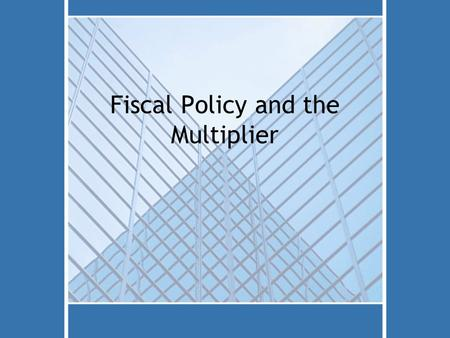 Fiscal Policy and the Multiplier. Unemployment Economic Growth.