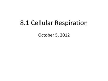 8.1 Cellular Respiration October 5, 2012. 8.1.1 State that oxidation involves the loss of electrons from an element, whereas reduction involves the gain.