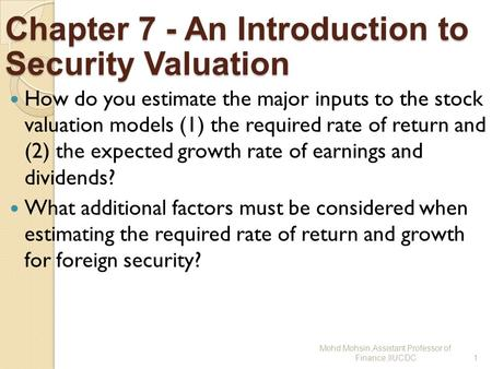 Chapter 7 - An Introduction to Security Valuation How do you estimate the major inputs to the stock valuation models (1) the required rate of return and.