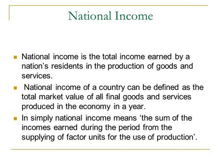 National Income National income is the total income earned by a nation's residents in the production of goods and services. National income of a country.