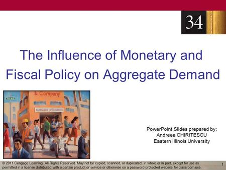 PowerPoint Slides prepared by: Andreea CHIRITESCU Eastern Illinois University The Influence of Monetary and Fiscal Policy on Aggregate Demand 1 © 2011.