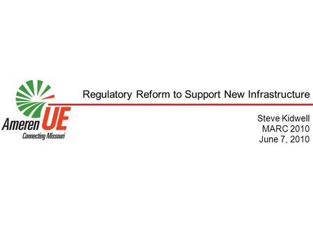 Regulatory Reform to Support New Infrastructure Steve Kidwell MARC 2010 June 7, 2010.