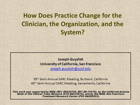 How Does Practice Change for the Clinician, the Organization, and the System? Joseph Guydish University of California, San Francisco