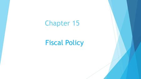 Chapter 15 Fiscal Policy. Demand –Side Policies  Keynesian economics is an approach to fiscal policy designed to lower unemployment by stimulating aggregate.