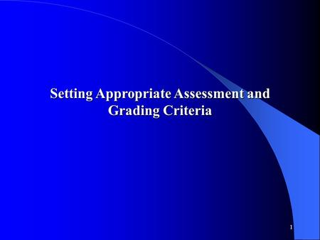 1 Setting Appropriate Assessment and Grading Criteria.