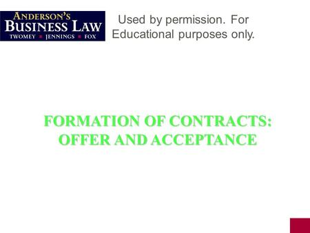 FORMATION OF CONTRACTS: OFFER AND ACCEPTANCE Used by permission. For Educational purposes only.