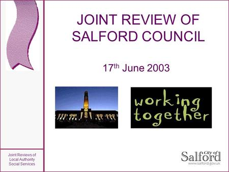 Joint Reviews of Local Authority Social Services JOINT REVIEW OF SALFORD COUNCIL 17 th June 2003.