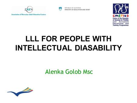 LLL FOR PEOPLE WITH INTELLECTUAL DIASABILITY Alenka Golob Msc.