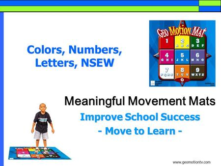 Colors, Numbers, Letters, NSEW Meaningful Movement Mats Improve School Success - Move to Learn - www.geomotiontv.com.