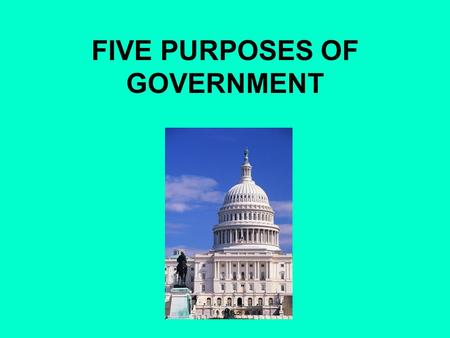 FIVE PURPOSES OF GOVERNMENT. #1SOLVING CONFLICTS (Domestic Tranquility) How to distribute resources Property Food Maintain public order through power,