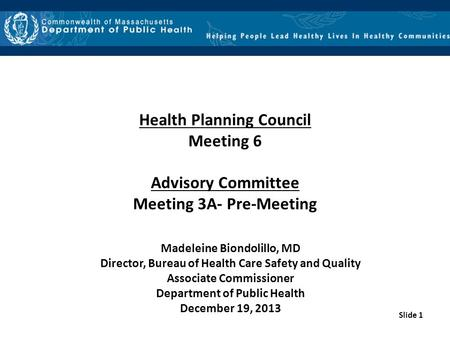 Slide 1 Health Planning Council Meeting 6 Advisory Committee Meeting 3A- Pre-Meeting Madeleine Biondolillo, MD Director, Bureau of Health Care Safety and.
