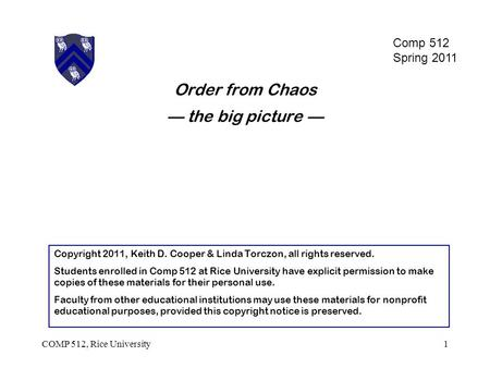 Order from Chaos — the big picture — 1COMP 512, Rice University Copyright 2011, Keith D. Cooper & Linda Torczon, all rights reserved. Students enrolled.