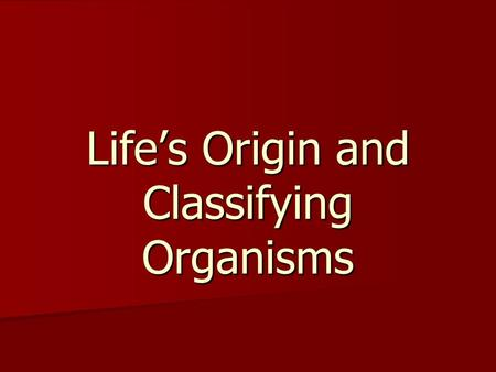 Life's Origin and Classifying Organisms. Where does life come from? Spontaneous Generation Spontaneous Generation –Belief that living things could come.