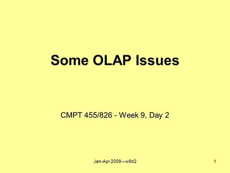 Some OLAP Issues CMPT 455/826 - Week 9, Day 2 Jan-Apr 2009 – w9d21.