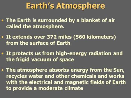 Earth's Atmosphere The Earth is surrounded by a blanket of air called the atmosphere. It extends over 372 miles (560 kilometers) from the surface of Earth.