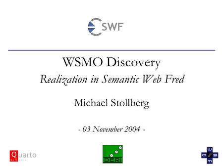 WSMO Discovery Realization in Semantic Web Fred Michael Stollberg - 03 November 2004 -