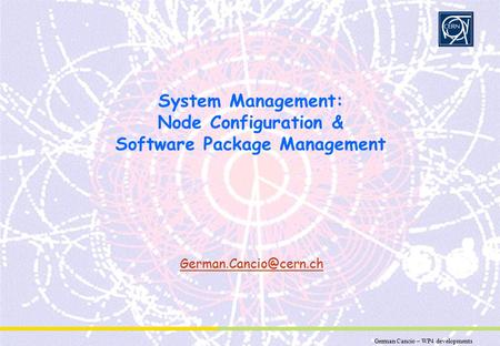 German Cancio – WP4 developments Partner Logo System Management: Node Configuration & Software Package Management