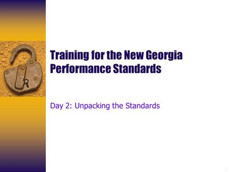 1 Training for the New Georgia Performance Standards Day 2: Unpacking the Standards.