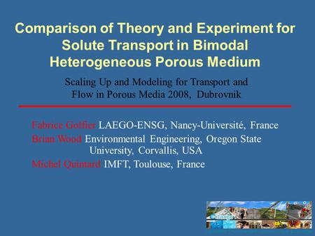 Laboratoire Environnement, Géomécanique & Ouvrages Comparison of Theory and Experiment for Solute Transport in Bimodal Heterogeneous Porous Medium Fabrice.