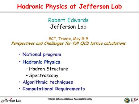 Hadronic Physics at Jefferson Lab National program Hadronic Physics – Hadron Structure – Spectroscopy Algorithmic techniques Computational Requirements.