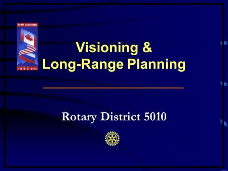 Visioning & Long-Range Planning __________________ Rotary District 5010.