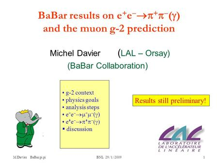 M.Davier BaBar pi pi BNL 29/1/2009 1 BaBar results on e + e   +   (  ) and the muon g-2 prediction Michel Davier ( LAL – Orsay) (BaBar Collaboration)