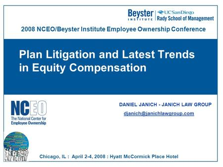 Plan Litigation and Latest Trends in Equity Compensation DANIEL JANICH - JANICH LAW GROUP 2008 NCEO/Beyster Institute Employee.