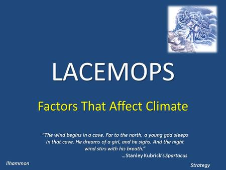 "LACEMOPS Factors That Affect Climate llhammon Strategy ""The wind begins in a cave. Far to the north, a young god sleeps in that cave. He dreams of a girl,"