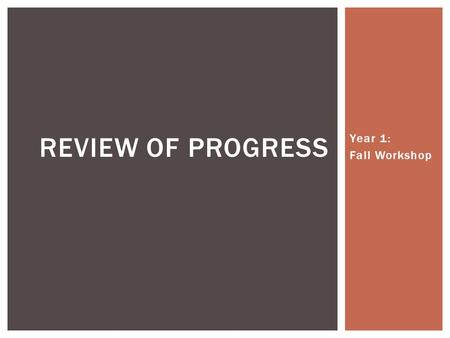 Year 1: Fall Workshop REVIEW OF PROGRESS.  Teams of teachers formed by grade level and subject  K-2, 3-5, 6-8, 9-12 + Math, Science, Social Studies,