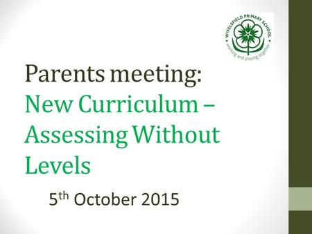 Parents meeting: New Curriculum – Assessing Without Levels 5 th October 2015.