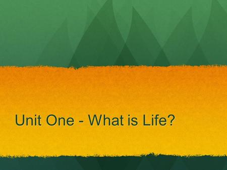 Unit One - What is Life?. Science - an organized way of collecting and analyzing evidence about the natural world.