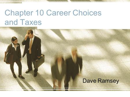 Chapter 10 Career Choices and Taxes Dave Ramsey. Key Terms Career: Your line of work. Cover Letter: Letter informing a prospective employer that you are.
