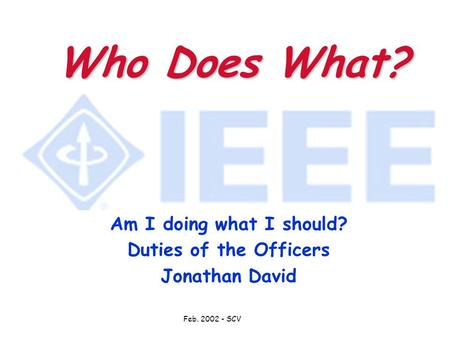 Feb. 2002 - SCV Who Does What? Am I doing what I should? Duties of the Officers Jonathan David.
