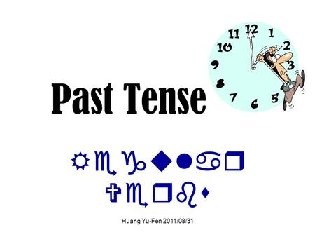Huang Yu-Fen 2011/08/31 Past Tense Regular Verbs.