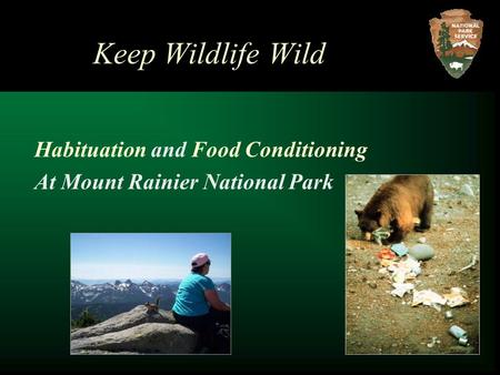 Keep Wildlife Wild Habituation and Food Conditioning At Mount Rainier National Park.