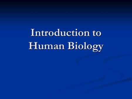 Introduction to Human Biology. What do you think is involved in a healthy lifestyle?
