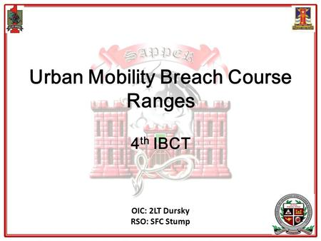 Urban Mobility Breach Course Ranges 4 th IBCT OIC: 2LT Dursky RSO: SFC Stump.