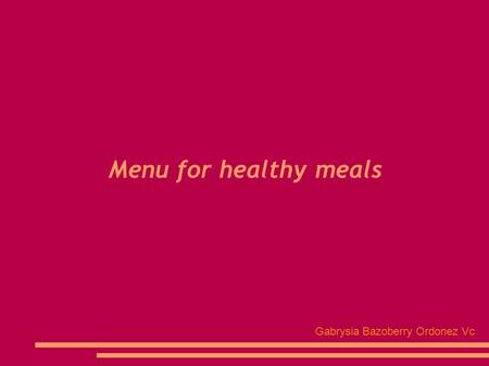 Menu for healthy meals Gabrysia Bazoberry Ordonez Vc.