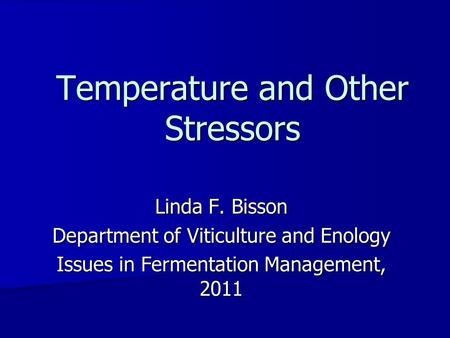 Linda F. Bisson Department of Viticulture and Enology Issues in Fermentation Management, 2011 Temperature and Other Stressors.