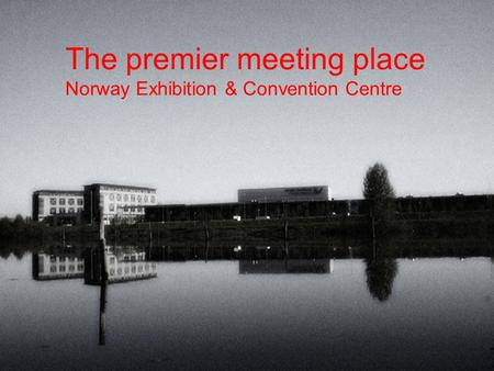 The premier meeting place Norway Exhibition & Convention Centre.