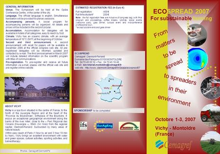 ECOSPREAD 2007 For substainable farming to spreaders in their environment From matters to be spread Octobre 1-3, 2007 Vichy - Montoldre (France) ECOSPREAD.
