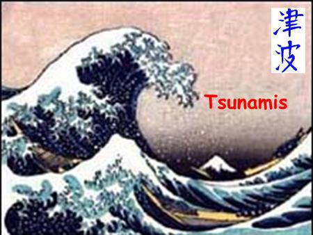 Tsunamis. Amateur videos from the 26 December 2004 tsunami in SE Asia What is a tsunami? What can cause a tsunami? Wave basics (three formulas you need.