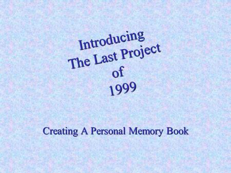 Introducing The Last Project of 1999 Creating A Personal Memory Book.