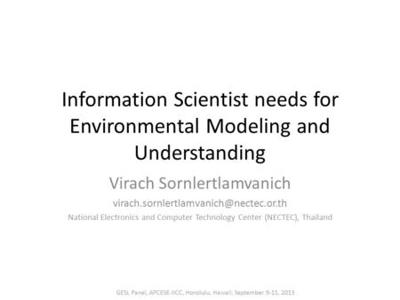 Information Scientist needs for Environmental Modeling and Understanding Virach Sornlertlamvanich National Electronics.