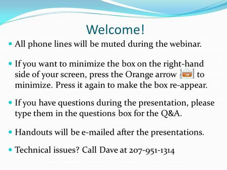 Welcome! All phone lines will be muted during the webinar. If you want to minimize the box on the right-hand side of your screen, press the Orange arrow.