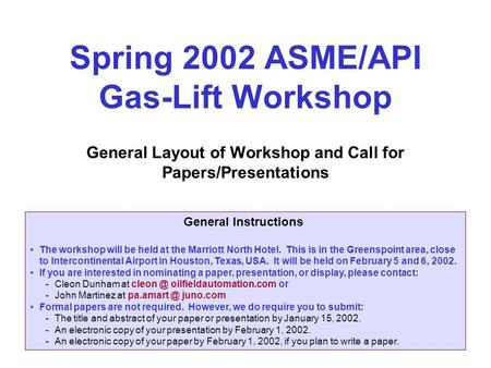 Spring 2002 ASME/API Gas-Lift Workshop General Layout of Workshop and Call for Papers/Presentations General Instructions The workshop will be held at the.