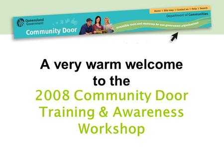 A very warm welcome to the 2008 Community Door Training & Awareness Workshop.